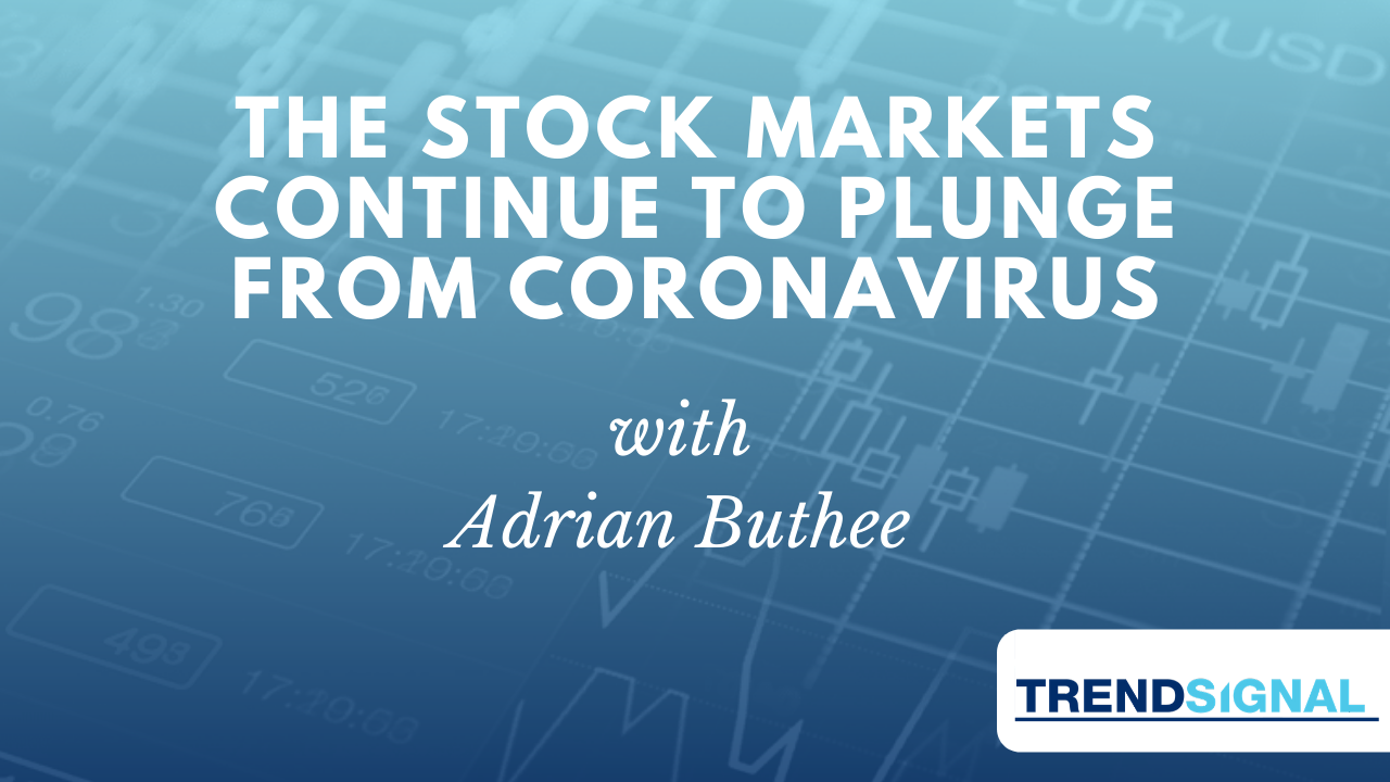 The Stock markets continue to plunge from Coronavirus.