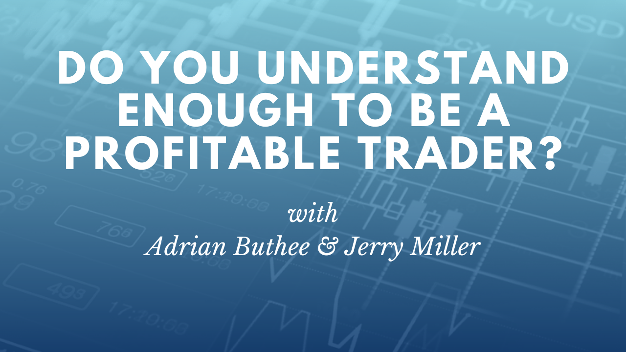 Do you understand enough to be a profitable trader?