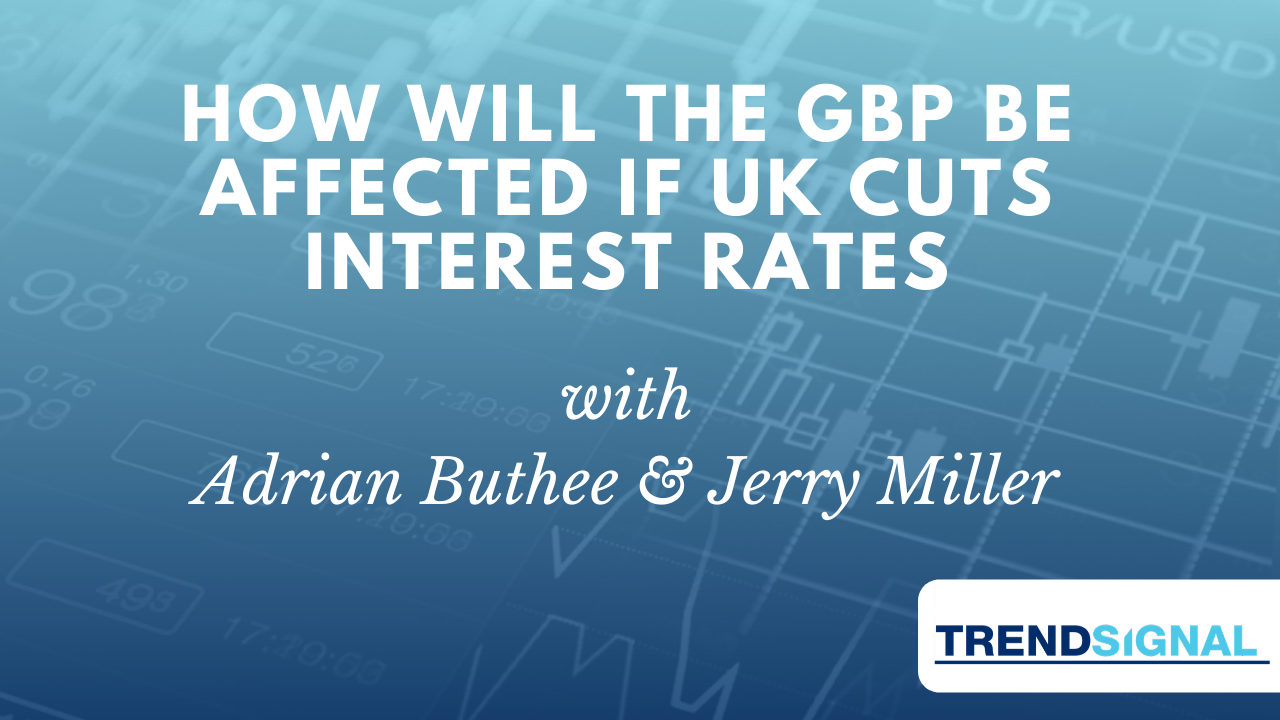 How will the GBP be affected if UK cuts interest rates