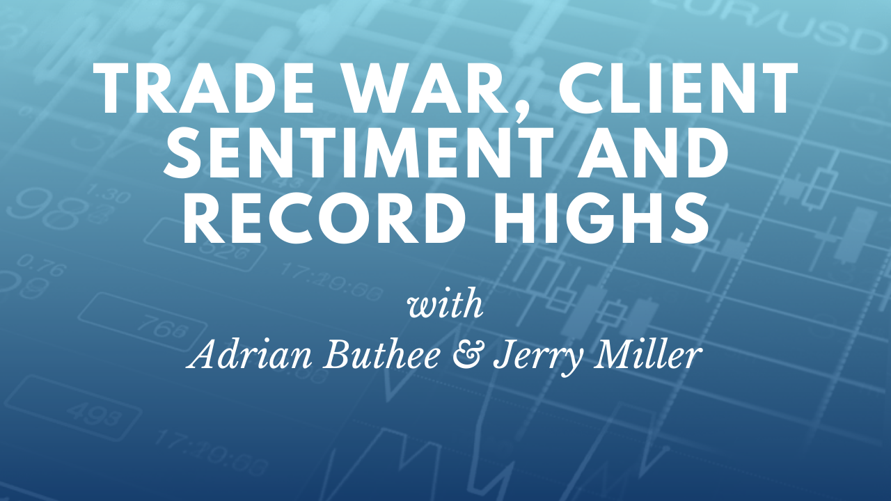 Trade War, Client Sentiment and Record Highs