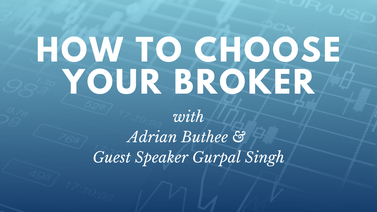 How to choose your broker – with Guest Speaker Gurpal Singh