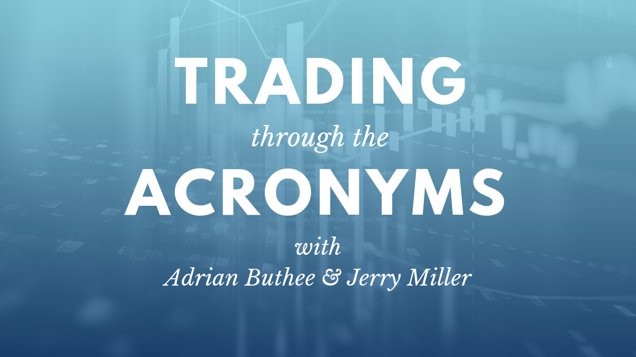 Podcast 02/10/2019 – Trading through the Acronyms