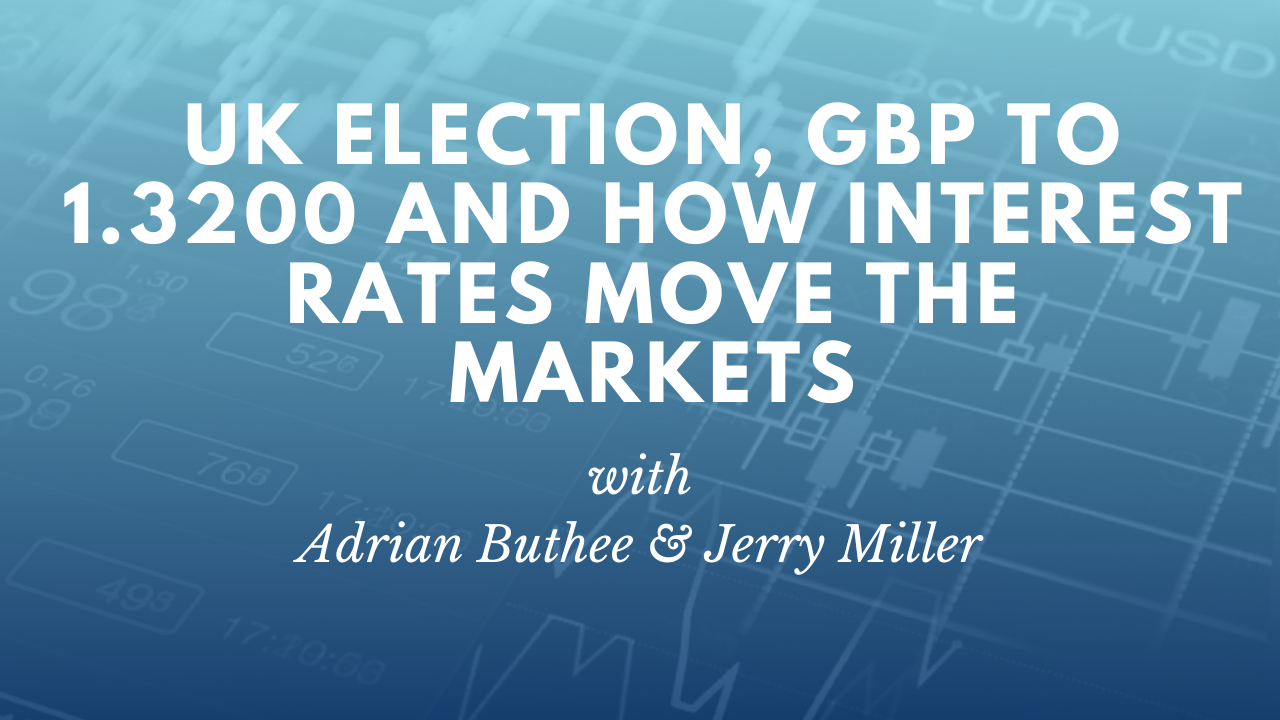 UK Election, GBP to 1.3200 and how interest rates move the markets