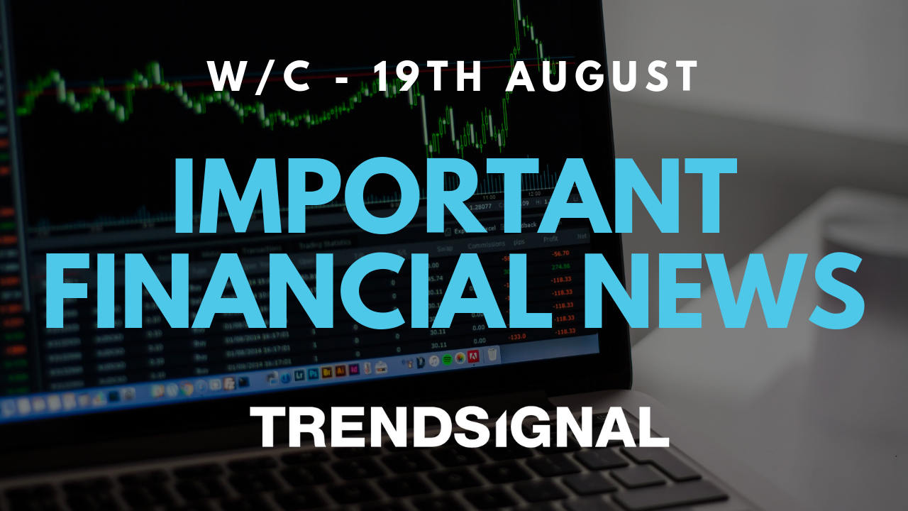 Important Financial News - w/c 19th August